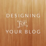 Designing For Your Blog