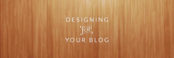 DesigningForYourBlog