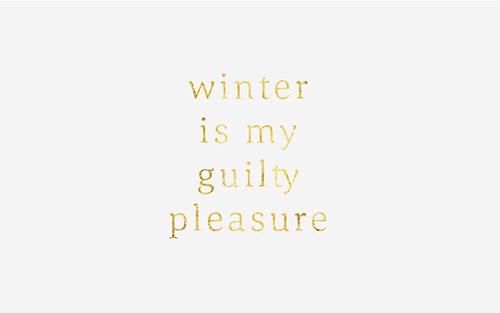 WinterIsmyGuiltyPleasure